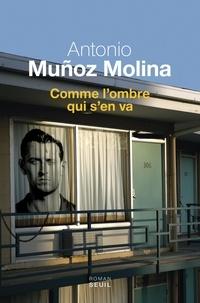 Antonio Muñoz Molina - Comme l'ombre qui s'en va.