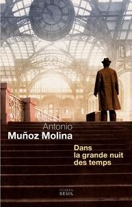 Antonio Muñoz Molina - Dans la grande nuit des temps.