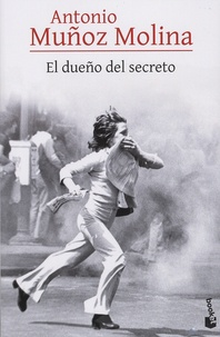 Antonio Muñoz Molina - El dueno del secreto.