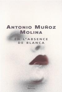 Antonio Muñoz-Molina - En l'absence de Blanca.