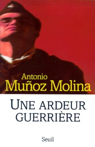 """Antonio Muñoz-Molina - """"Une ardeur guerrière"""" - Mémoires militaires."""