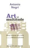 Antonio Negri - Art et multitude - Neuf lettres sur l'art suivies de Métamorphoses : art et travail immatériel.