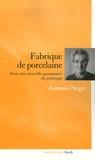 Antonio Negri - Fabrique de porcelaine - Pour une nouvelle grammaire du politique.