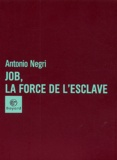 Antonio Negri - Job, la force de l'esclave.