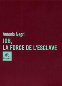 Antonio Negri - Job, la force de l'esclave.