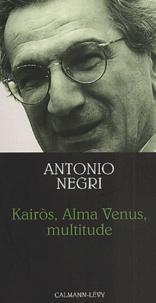 Antonio Negri - Kairos, Alma Venus, multitude. - Neuf leçons en forme d'exercices.