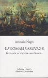 Antonio Negri - L'anomalie sauvage - Puissance et pouvoir chez Spinoza.