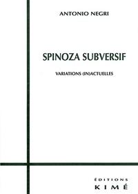 Antonio Negri - Spinoza subversif. - Variations (in)actuelles.