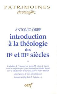 Antonio Orbe - Introduction à la théologie des IIe et IIIe siècles - Volume 1.