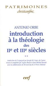 Antonio Orbe - Introduction à la théologie des IIe et IIIe siècles - Volume 2.
