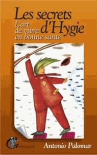 Antonio Palomar - Les secrets d'Hygie - L'art de vivre en bonne santé.
