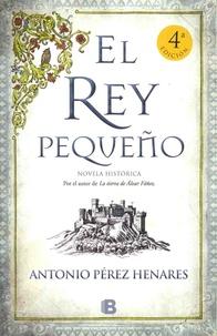 Antonio Pérez Henares - El Rey Pequeño.