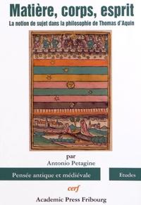 Antonio Petagine - Matière, corps, esprit - La notion de sujet dans la philosophie de Thomas d'Aquin.