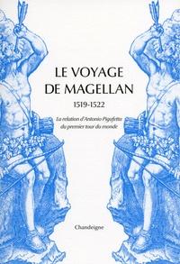 Antonio Pigafetta - Le voyage de Magellan (1519-1522) - La relation d'Antonio Pigafetta du premier voyage autour du monde.