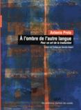 Antonio Prete - A l'ombre de l'autre langue - Pour un art de la traduction.