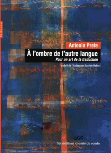 Antonio Prete - A l'ombre de l'autre langue - Pour un art de la traduction.