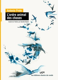 Antonio Prete - L'ordre animal des choses.