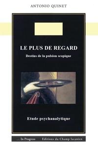 Antonio Quinet - Le plus de regard - Destins de la pulsion scopique.