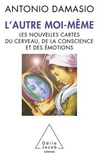 Antonio-R Damasio - L'autre moi-même - Les nouvelles cartes du cerveau, de la conscience et des émotions.