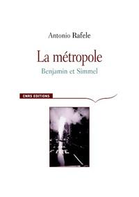 Antonio Rafele - La Métropole - Benjamin et Simmel.