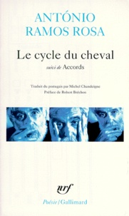 António Ramos Rosa - Le cycle du cheval - Suivi de Accords.
