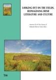 Antonio Raul de Toro Santos et Eduardo Barros Grela - Looking Out on the Fields - Reimagining Irish Literature and Culture.