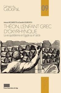 Antonio Ricciardetto et Danielle Gourevitch - Théon, l'enfant grec d'Oxyrhynque - La vie quotidienne en Egypte au IIIe siècle.