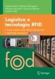 Antonio Rizzi et Roberto Montanari - Logistica e tecnologia RFID - Creare valore nella filiera alimentare e nel largo consumo.