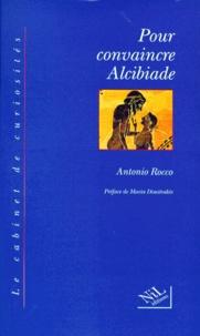 Antonio Rocco - Pour convaincre Alcibiade.