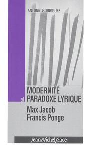 Antonio Rodriguez - Modernité et paradoxe lyrique - Max Jacob, Francis Ponge.