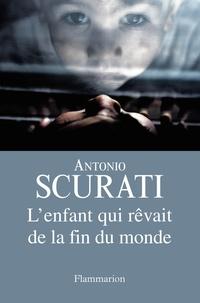 Antonio Scurati - L'enfant qui rêvait de la fin du monde.