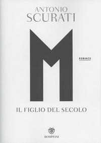 Antonio Scurati - M Il figlio del secolo.