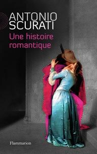 Antonio Scurati - Une histoire romantique.