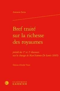 Antonio Serra - Bref traité sur la richesse des royaumes - Précédé des 1er et 2e discours sur le change de Marc'Antonio De Santis (1605).