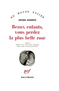 Antonio Skarmeta - Beaux enfants, vous perdez la plus belle rose.