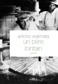 Antonio Skarmeta - Un père lointain.