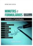 António Soares Da Rocha - Minutas e Formulários Anotados e Comentados - 4ª edição revista e atualizada.