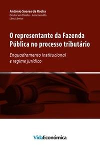 António Soares Da Rocha - O representante da Fazenda Pública no Processo Tributário - Enquadramento institucional e regime jurídico.