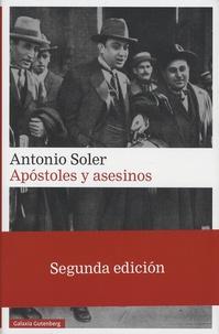 Antonio Soler - Apostoles y asesinos - Vida, fulgor y muerte del Noi del Sucre.