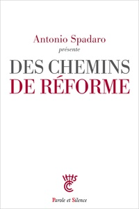 Antonio Spadaro et Cesare Giraudo - Des chemins de réforme.