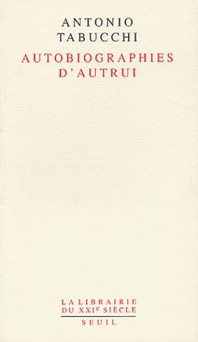 Antonio Tabucchi - Autobiographies d'autrui - Poétiques a posteriori.