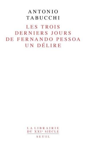 Antonio Tabucchi - Les trois derniers jours de Fernando Pessoa - Un délire.