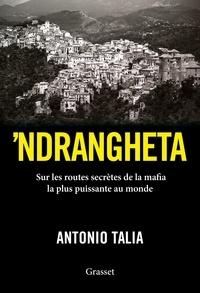 Antonio Talia - 'Ndrangheta - Sur les routes secrètes de la mafia la plus puissante au monde.