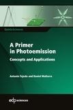 Antonio Tejeda et Daniel Malterre - A primer in photoemission - Concepts and applications.