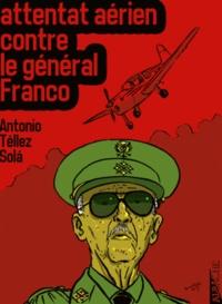 Antonio Téllez Sola - Attentat aérien contre le général Franco.