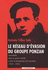 Antonio Téllez Sola - Le réseau d'évasion du groupe Ponzan - Anarchistes dans la guerre secrète contre le franquisme et le nazisme (1936-1944).