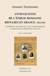 Antonio Torrenzano - Antifascistes de l'Emilie Romagne réfugiés en France : 1922-1943 - L'expérience politique de l'exil comme héritage au service de la résistance italienne.
