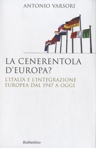 Antonio Varsori - La cenerentola d'Europa ? - L'Italia e l'integrazione europea dal 1947 a oggi.