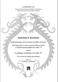 """Antonis Kechris - Etude historique sur la censure des films en France - De La quadruple exécution capitale de Béthune (1909) à l'explosion pornographique des années '70. Suivi de La politique symbolique et les films """"X"""", un souvenir de l'époque giscardienne."""