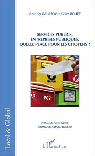 Antoniy Galabov et Gilles Rouet - Services publics, entreprises publiques, quelle place pour les citoyens ?.